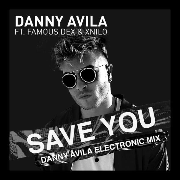 Save You (Danny Avila Electronic Mix) [feat. Famous Dex & X-Nilo] - Single