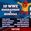 """10 WWE Biographies and Memoirs: Biography of Dwayne """"The Rock"""" Johnson, Steve Austin, Hulk Hogan, Ric Flair, Brock Lesnar, Shawn Michaels, Batista, Bret Hart, Daniel Bryan, Eric Bischoff (Unabridged) AudioBook Download"""