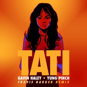 Gavin Haley, Yung Pinch & Travis Barker - Tati (Travis Barker Remix)