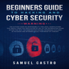 Samuel Castro - Beginners Guide to Hacking and Cyber Security: Written by former Army Cyber Security Analyst and Federal Agent: Information Technology by Sam (Unabridged)  artwork