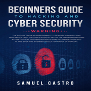 Beginners Guide to Hacking and Cyber Security: Written by former Army Cyber Security Analyst and Federal Agent: Information Technology by Sam (Unabridged)