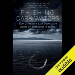Phishing Dark Waters: The Offensive and Defensive Sides of Malicious E-mails (Unabridged)