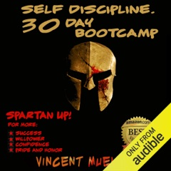Self Discipline: 30 Day Bootcamp Spartan Bootcamp for more: Self Confidence, Willpower, Self Belief and Self Discipline  (Unabridged)