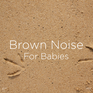 "White Noise Baby Sleep & White Noise For Babies - !!"" Brown Noise for Babies ""!!"