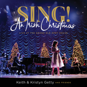 Sing! An Irish Christmas - Live At the Grand Ole Opry House - Keith & Kristyn Getty - Keith & Kristyn Getty