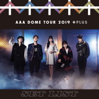 AAA DOME TOUR 2019 +PLUS SET LIST - AAA