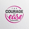 The Courage of Ease Podcast