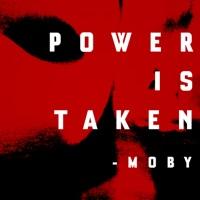 Power Is Taken - MOBY