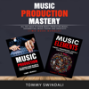 Tommy Swindali - Music Production Mastery:: All You Need to Know About Producing Music, Songwriting, Music Theory and Creativity (Two Book Bundle) (Unabridged)  artwork