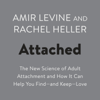 Amir Levine & Rachel Heller - Attached: The New Science of Adult Attachment and How It Can Help You Find--and Keep-- Love (Unabridged)  artwork