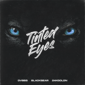 DVBBS - Tinted Eyes feat. blackbear & 24kGoldn