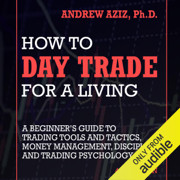 How to Day Trade for a Living: A Beginner's Guide to Trading Tools and Tactics, Money Management, Discipline and Trading Psychology (Unabridged)