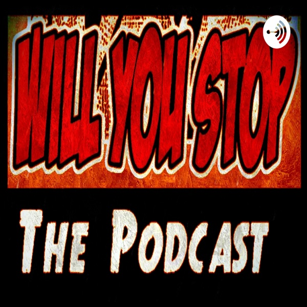 The Will You Stop! Podcast