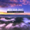 With Your Grace