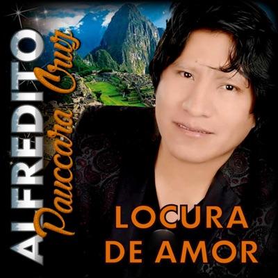 Locura de Amor - Alfredito Pauccara Cruz