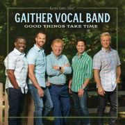 Good Things Take Time - Gaither Vocal Band