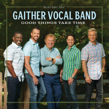 Good Things Take Time Gaither Vocal Band album songs, reviews, credits