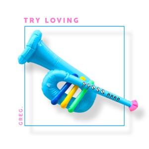 Greg - Try Loving