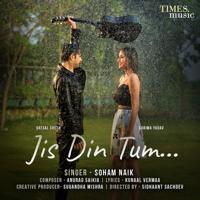 Soham Naik - Jis Din Tum (feat. Vatsal Seth & Garima Yadav)
