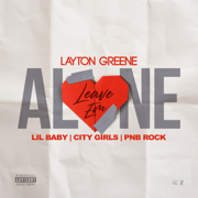 Leave Em Alone (feat. PnB Rock) - Layton Greene, Lil Baby & City Girls - Layton Greene, Lil Baby & City Girls