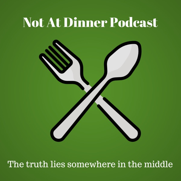 Not At Dinner Podcast
