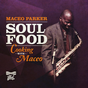 Maceo Parker - Soul Food: Cooking with Maceo