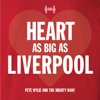 Pete Wylie - Heart as Big as Liverpool (feat. The Mighty Wah!) [Football Edit] artwork