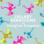 Lullaby Renditions of Imagine Dragons (Instrumental)