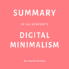 Summary of Cal Newport's Digital Minimalism by Swift Reads (Unabridged) - Swift Reads