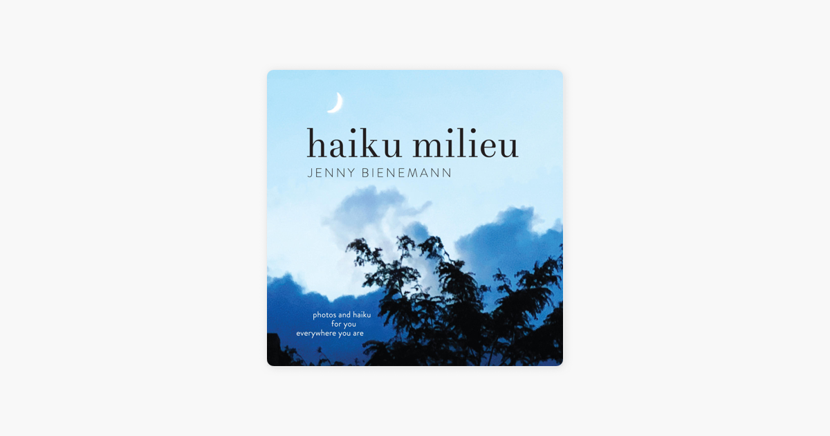 Haiku Milieu: Photos and Haiku for You, Everywhere You Are (Unabridged) - Jenny Bienemann