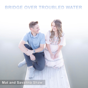 Mat and Savanna Shaw - Bridge Over Troubled Water
