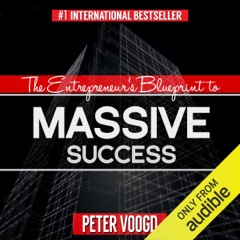 The Entrepreneur's Blueprint to Massive Success: Create an Exceptional Lifestyle While Doing Business on Your Terms (Unabridged)