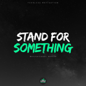 Stand for Something (Motivational Speech) - Fearless Motivation