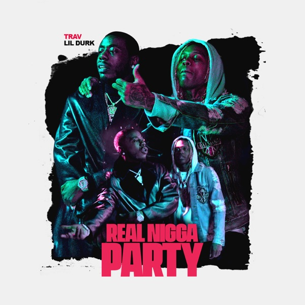 Real N***a Party (feat. Lil Durk) - Single