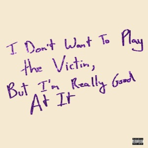 I Don't Want To Play the Victim, But I'm Really Good At It - EP