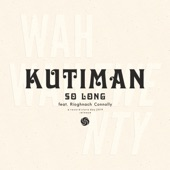 kutiman - So Long (feat. Rioghnach Connolly)