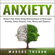 MARCUS THERØN - Anxiety: Rewire Your Brain Using Neuroscience to Overcome Anxiety, Panic Attacks, Fear, Worry, and Shyness (Unabridged)