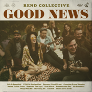 Good News - Rend Collective - Rend Collective
