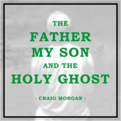 The Father, My Son, And the Holy Ghost - Craig Morgan