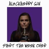 Start the Week Over - Blackberry Gin