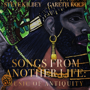 Steve Kilbey & Gareth Koch - Songs From Another Life (Music of Antiquity)