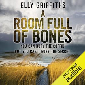 A Room Full of Bones: A Ruth Galloway Investigation, Book 4 (Unabridged)
