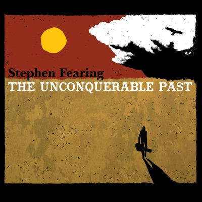 Stephen Fearing – The Unconquerable Past