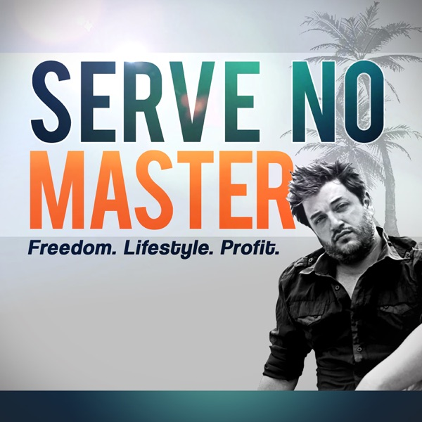 Serve No Master : Escape the 9-5, Fire Your Boss, Achieve Financial Freedom