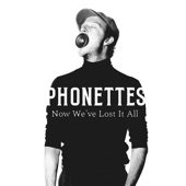 Phonettes - Now We've Lost It All