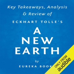 A New Earth: Awakening to Your Life's Purpose, by Eckhart Tolle  Key Takeaways, Analysis & Review (Unabridged)