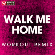 Walk Me Home (Extended Workout Remix) - Power Music Workout - Power Music Workout