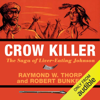 Raymond W. Thorp & Robert Bunker - Crow Killer: The Saga of Liver-Eating Johnson (Midland Book) (Unabridged)  artwork