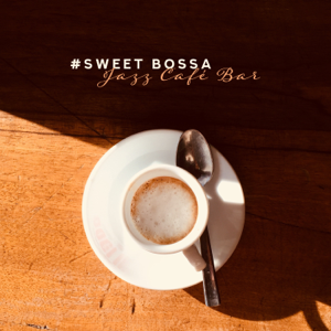 Soft Jazz Mood - #Sweet Bossa: Jazz Café Bar - Smooth Music for Relaxation, Perfect Mood, Lounge Chill Time & Acoustic Background Sounds