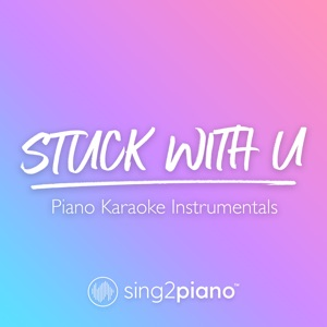 Sing2Piano - Stuck with U (Originally Performed by Ariana Grande & Justin Bieber)